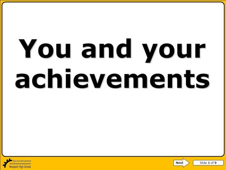 Slide 1 of 9 You and your achievements Next. Slide 2 of 9 WALT: to assess your progress and achievements Next.