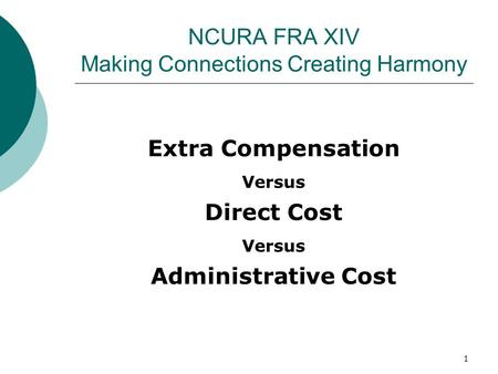 NCURA FRA XIV Making Connections Creating Harmony Extra Compensation Versus Direct Cost Versus Administrative Cost 1.