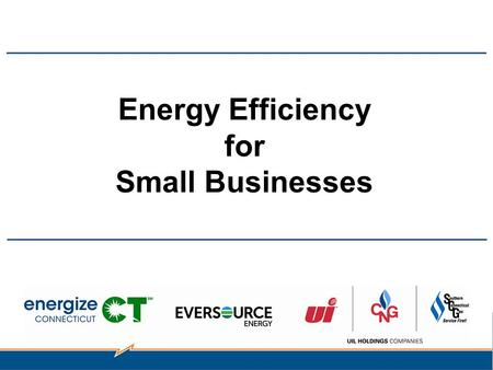 Energy Efficiency for Small Businesses. Energize Connecticut – Energize Connecticut SM is an initiative dedicated to empowering Connecticut citizens to.