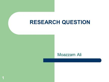 1 RESEARCH QUESTION Moazzam Ali. 2 Research Question Defined The word RESEARCH means finding out or discovery, by use of systematic effort, information.