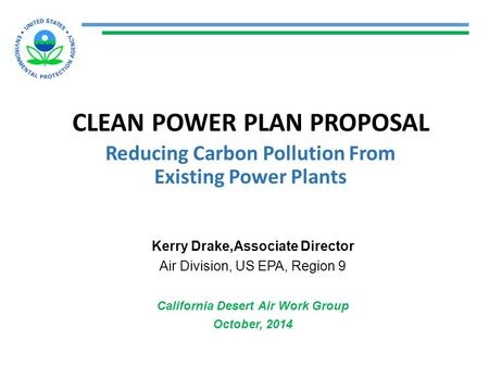 CLEAN POWER PLAN PROPOSAL Reducing Carbon Pollution From Existing Power Plants Kerry Drake,Associate Director Air Division, US EPA, Region 9 California.