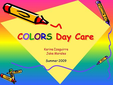 COLORS Day Care Karina Izaguirre Jake Morales Summer 2009.