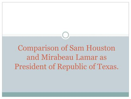 Comparison of Sam Houston and Mirabeau Lamar as President of Republic of Texas.