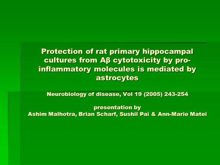 Protection of rat primary hippocampal cultures from Aβ cytotoxicity by pro-inflammatory molecules is mediated by astrocytes Neurobiology of disease, Vol.