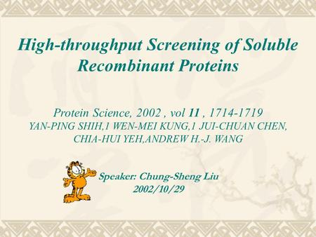 High-throughput Screening of Soluble Recombinant Proteins Protein Science, 2002, vol 11, 1714-1719 YAN-PING SHIH,1 WEN-MEI KUNG,1 JUI-CHUAN CHEN, CHIA-HUI.