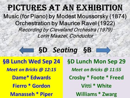 Pictures at AN Exhibition Music (for Piano) by Modest Moussorsky (1874) Orchestration by Maurice Ravel (1922) Recording by Cleveland Orchestra (1979) Lorin.