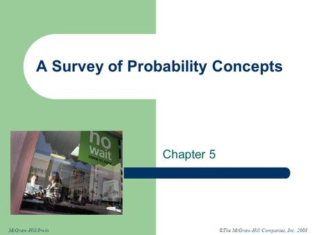 ©The McGraw-Hill Companies, Inc. 2008McGraw-Hill/Irwin A Survey of Probability Concepts Chapter 5.