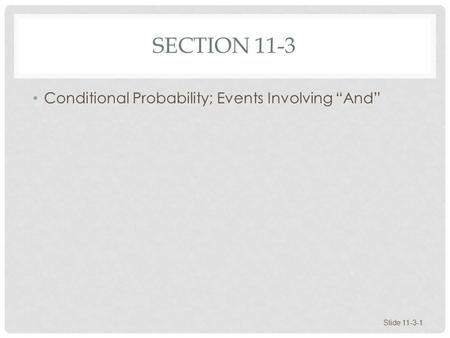 "SECTION 11-3 Conditional Probability; Events Involving ""And"" Slide 11-3-1."
