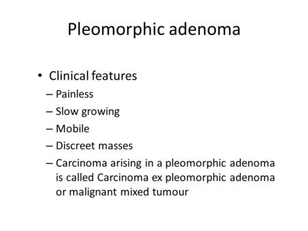 Pleomorphic adenoma Clinical features Painless Slow growing Mobile