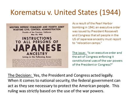 Korematsu v. United States (1944) As a result of the Pearl Harbor bombing in 1941 an executive order was issued by President Roosevelt and Congress that.