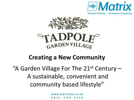 "Creating a New Community ""A Garden Village For The 21 st Century – A sustainable, convenient and community based lifestyle"""