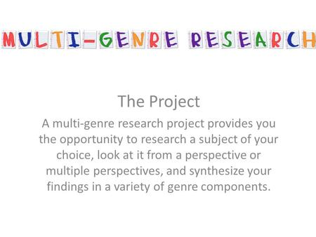The Project A multi-genre research project provides you the opportunity to research a subject of your choice, look at it from a perspective or multiple.