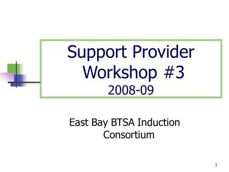 1 Support Provider Workshop #3 2008-09 East Bay BTSA Induction Consortium.