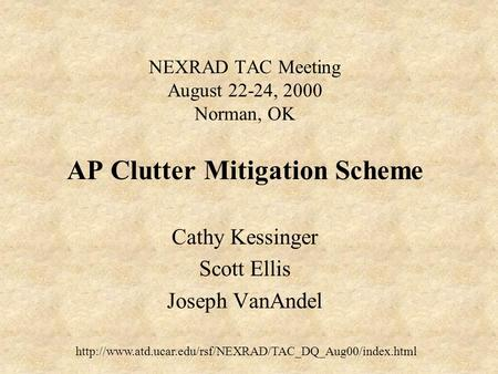 NEXRAD TAC Meeting August 22-24, 2000 Norman, OK AP Clutter Mitigation Scheme Cathy Kessinger Scott Ellis Joseph VanAndel