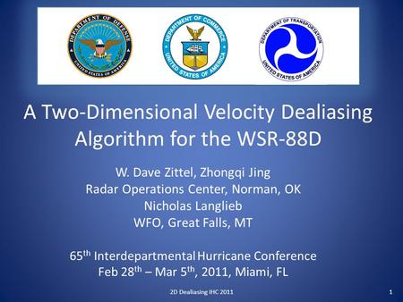 A Two-Dimensional Velocity Dealiasing Algorithm for the WSR-88D W. Dave Zittel, Zhongqi Jing Radar Operations Center, Norman, OK Nicholas Langlieb WFO,