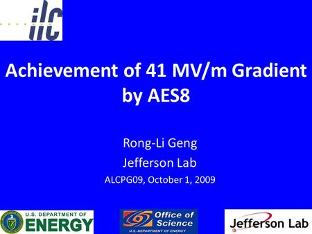 Achievement of 41 MV/m Gradient by AES8 Rong-Li Geng Jefferson Lab ALCPG09, October 1, 2009.