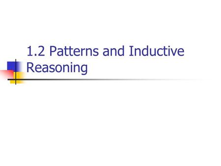 1.2 Patterns and Inductive Reasoning. Ex. 1: Describing a Visual Pattern Sketch the next figure in the pattern. 123 45.