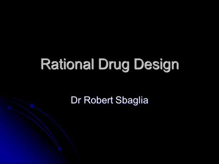 Rational Drug Design Dr Robert Sbaglia. Curriculum Vitae 1994-1998Bachelor of Science (Honours), University of Melbourne 1994-1998Bachelor of Science.