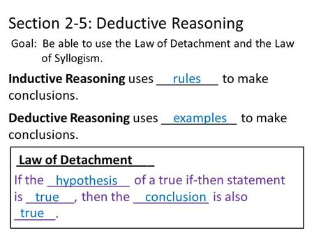 Section 2-5: Deductive Reasoning Goal: Be able to use the Law of Detachment and the Law of Syllogism. Inductive Reasoning uses _________ to make conclusions.