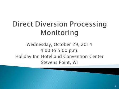Wednesday, October 29, 2014 4:00 to 5:00 p.m. Holiday Inn Hotel and Convention Center Stevens Point, WI 1.