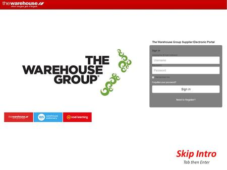 Skip Intro Tab then Enter. To start the process, The Warehouse will invite you to use The Warehouse Group Supplier Electronic Portal and will send you.