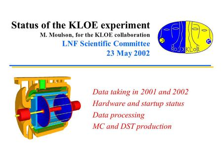 Status of the KLOE experiment M. Moulson, for the KLOE collaboration LNF Scientific Committee 23 May 2002 Data taking in 2001 and 2002 Hardware and startup.
