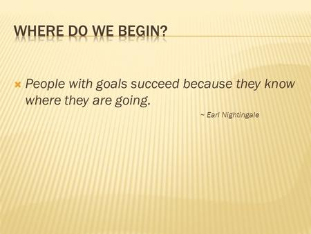  People with goals succeed because they know where they are going. ~ Earl Nightingale.
