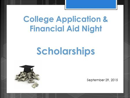 College Application & Financial Aid Night Scholarships September 29, 2015.