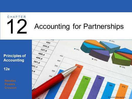 Needles Powers Crosson Principles of Accounting 12e Accounting for Partnerships 12 C H A P T E R © human/iStockphoto.