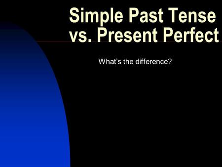 Simple Past Tense vs. Present Perfect What's the difference?