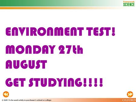 © OUP: To be used solely in purchaser's school or college ENVIRONMENT TEST! MONDAY 27th AUGUST GET STUDYING!!!!