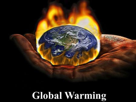 Global Warming. What is Global Warming?  An increase in the average temperature of the Earth's atmosphere and oceans  Global temperature on both land.