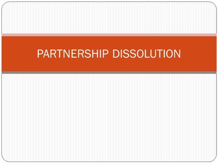 PARTNERSHIP DISSOLUTION. Partnership Dissolution Dissolution is defined in Article 1825 of the Civil Code of the Philippines as the change in the relation.