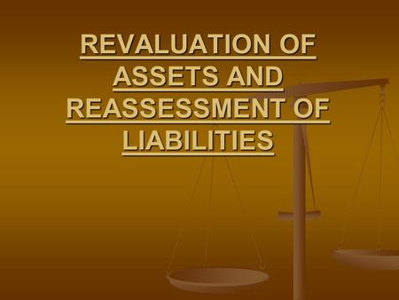 REVALUATION OF ASSETS AND REASSESSMENT OF LIABILITIES.