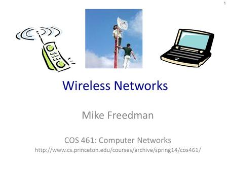 Wireless Networks Mike Freedman COS 461: Computer Networks  1.
