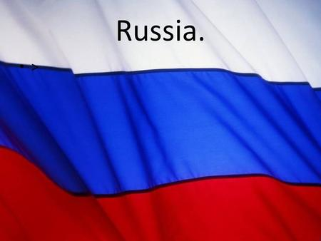 Russia. >. Russia is a wonderful place: The territory of our country is more than 17 million km 2 The population numbers more than 143 million — that.