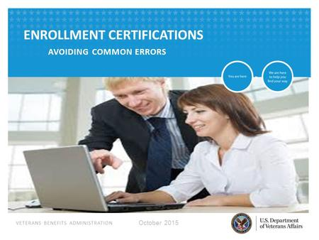 VETERANS BENEFITS ADMINISTRATION ENROLLMENT CERTIFICATIONS AVOIDING COMMON ERRORS October 2015.