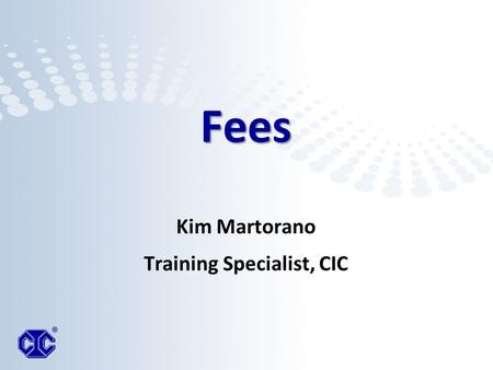 Fees Kim Martorano Training Specialist, CIC. REPRODUCTION OR QUOTATION, IN WHOLE OR IN PART, IS STRICTLY PROHIBITED. Copyright ® 2011 Computer Information.