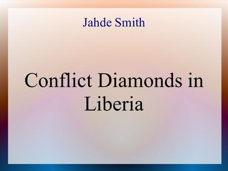 Jahde Smith Conflict Diamonds in Liberia. Diamonds are a natural resource very commonly found in parts of South Africa, such as Angola and the Mano River.
