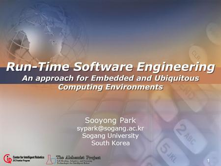 1 Run-Time Software Engineering An approach for Embedded and Ubiquitous Computing Environments Sooyong Park Sogang University South.