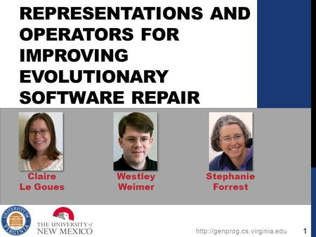 REPRESENTATIONS AND OPERATORS FOR IMPROVING EVOLUTIONARY SOFTWARE REPAIR Claire Le Goues Westley Weimer Stephanie Forrest