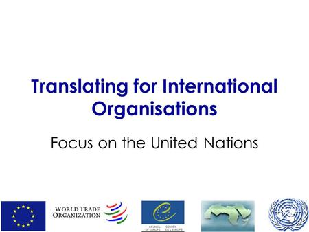 Translating for International Organisations Focus on the United Nations.