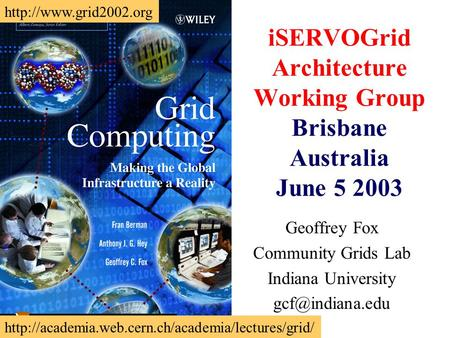 ISERVOGrid Architecture Working Group Brisbane Australia June 5 2003 Geoffrey Fox Community Grids Lab Indiana University