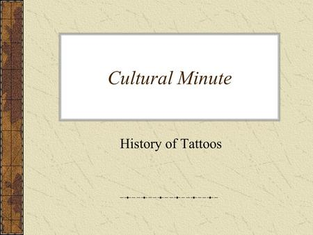 Cultural Minute History of Tattoos. Humans have marked their bodies with tattoos for thousands of years. These permanent designs— sometimes plain, sometimes.