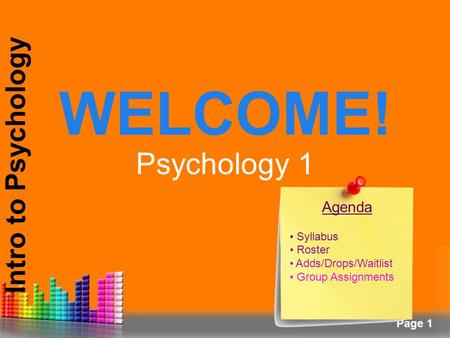 Page 1 WELCOME! Intro to Psychology Psychology 1 Agenda Syllabus Roster Adds/Drops/Waitlist Group Assignments.