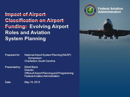 Federal Aviation Administration 1 National Airport System Planning (NASP) Symposium May 2015 Congressional Representatives February 2013 National Airport.
