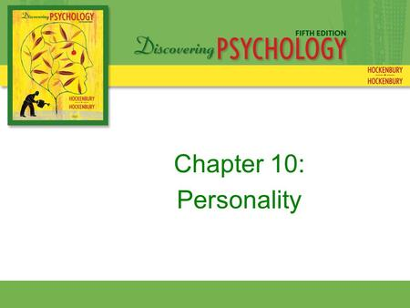 Chapter 10: Personality. An individual's unique and relatively consistent pattern of thinking, feeling, and behaving. Personality.