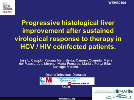 Www.ias2011.org Progressive histological liver improvement after sustained virological response to therapy in HCV / HIV coinfected patients. Jose L. Casado,