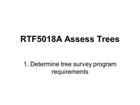 RTF5018A Assess Trees 1. Determine tree survey program requirements.