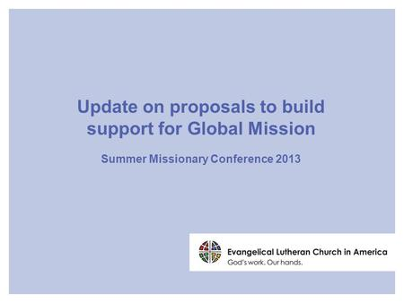 Update on proposals to build support for Global Mission Summer Missionary Conference 2013.